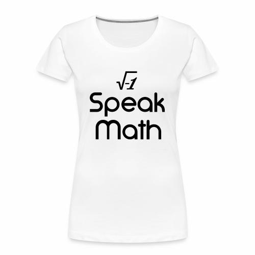 i Speak Math - Women's Premium Organic T-Shirt
