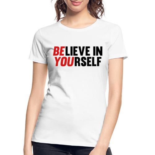 Believe in Yourself - Women's Premium Organic T-Shirt