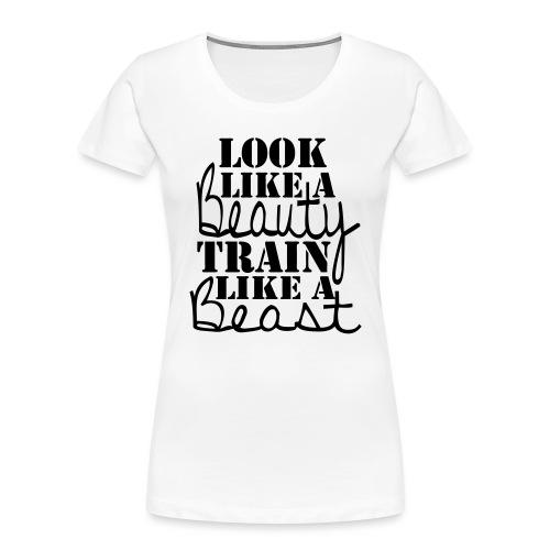 Look like a Beauty Train like a Beast - Women's Premium Organic T-Shirt