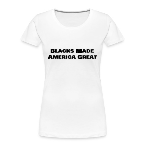 (blacks_made_america) - Women's Premium Organic T-Shirt