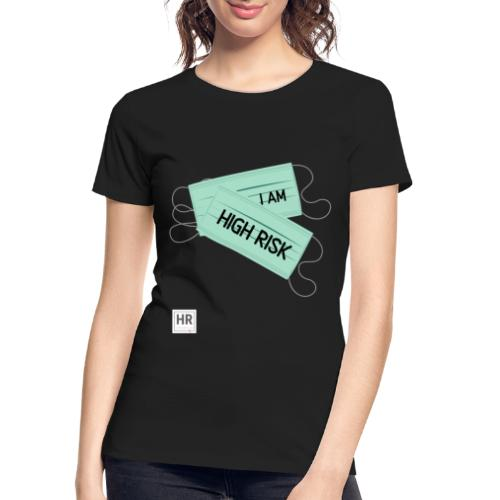 I Am High Risk - Face Masks - Women's Premium Organic T-Shirt