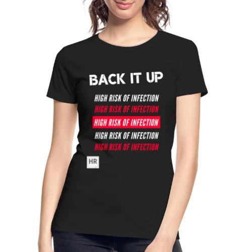 Back It Up: High Risk of Infection - Women's Premium Organic T-Shirt