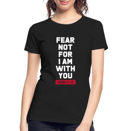Fear not for I am with you Isaiah Bible verse - Women's Premium Organic T-Shirt