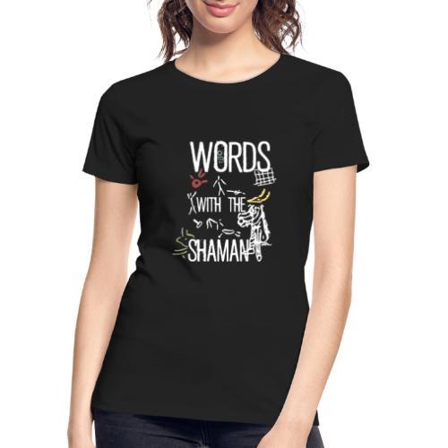 Words with the Shaman - Women's Premium Organic T-Shirt