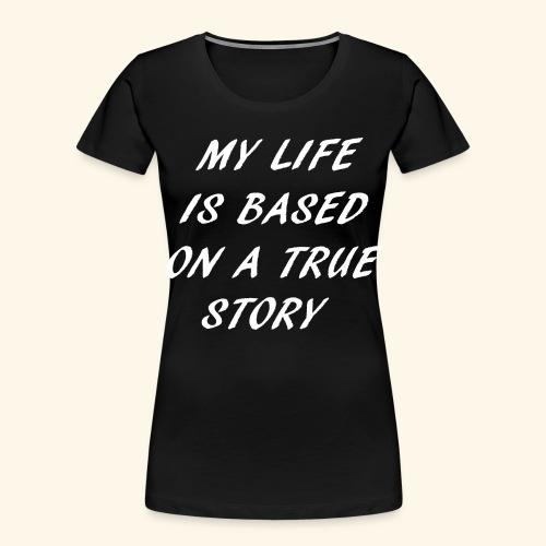 true story - Women's Premium Organic T-Shirt