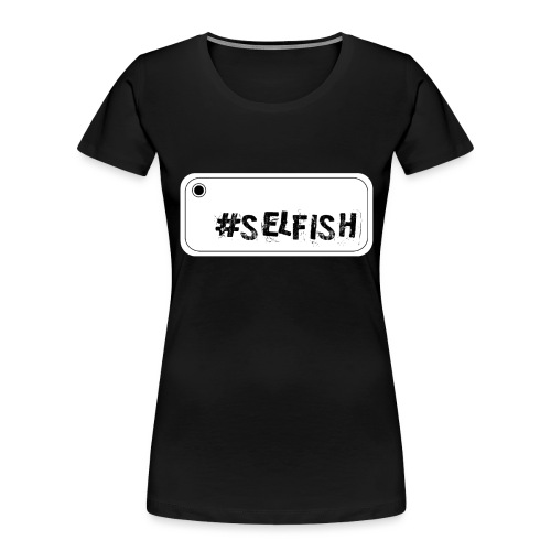 Selfie selfish - Women's Premium Organic T-Shirt