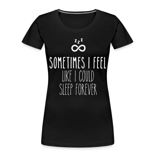 Sometimes I feel like I could sleep forever - Women's Premium Organic T-Shirt