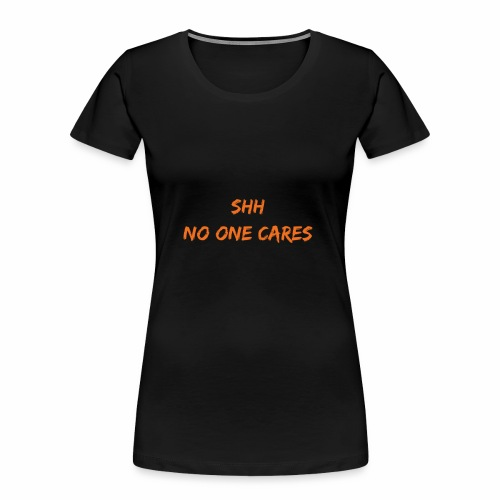 NO one cares - Women's Premium Organic T-Shirt