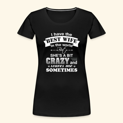 I HAVE THE BEST WIFE IN THE WORLD - Women's Premium Organic T-Shirt