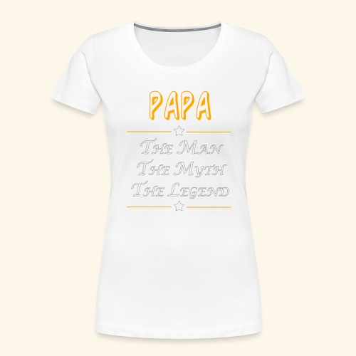 Papa the man the myth the legend - Women's Premium Organic T-Shirt