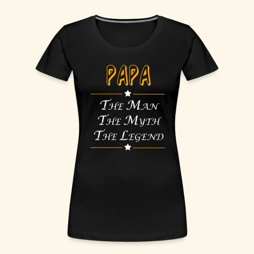 Papa the man the myth the legend - Women's Premium Organic T-Shirt
