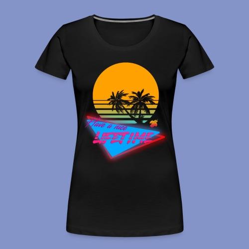 Have a nice LIFETIME - Women's Premium Organic T-Shirt