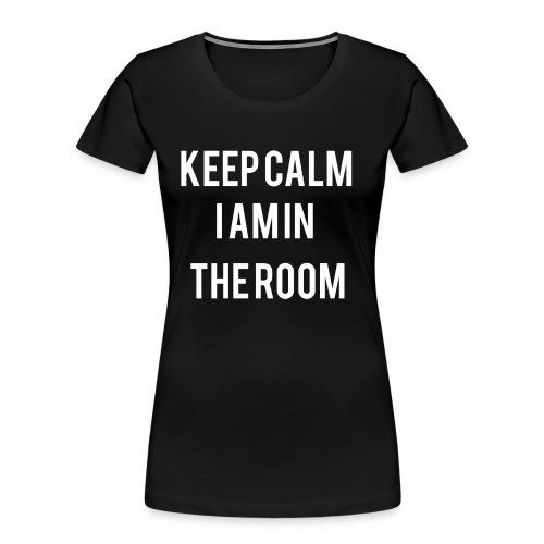 I'm here keep calm - Women's Premium Organic T-Shirt