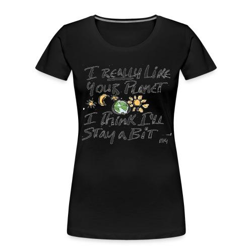 I Really Like your Planet - Women's Premium Organic T-Shirt