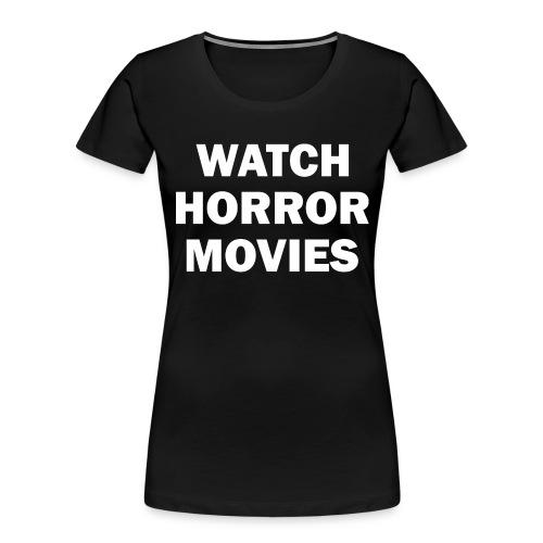 Watch Horror Movies - Women's Premium Organic T-Shirt