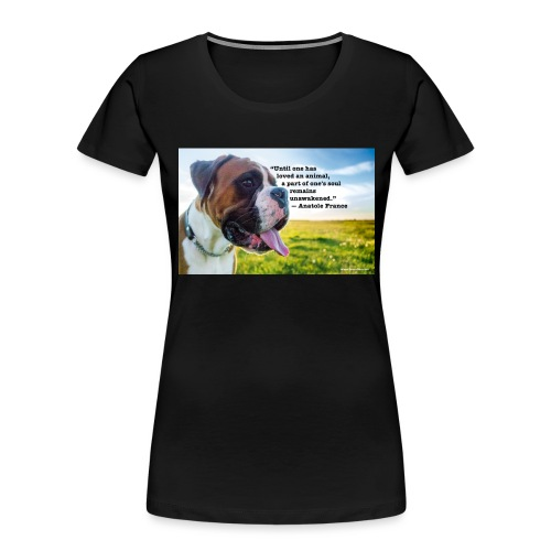 Until one has loved an animal - Women's Premium Organic T-Shirt