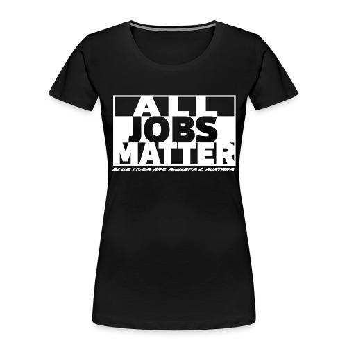 All Jobs Matter - Women's Premium Organic T-Shirt