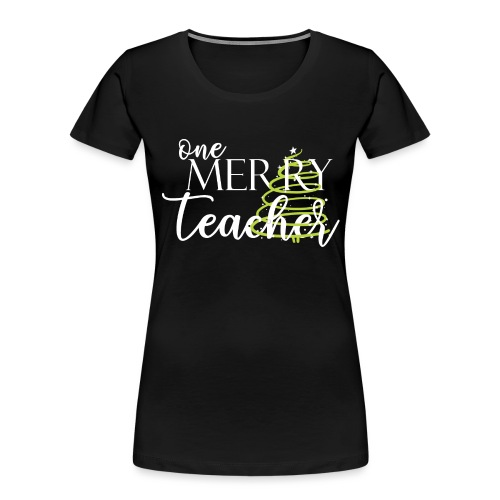 One Merry Teacher Christmas Tree Teacher T-Shirt - Women's Premium Organic T-Shirt