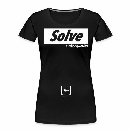Solve the Equation [fbt] - Women's Premium Organic T-Shirt