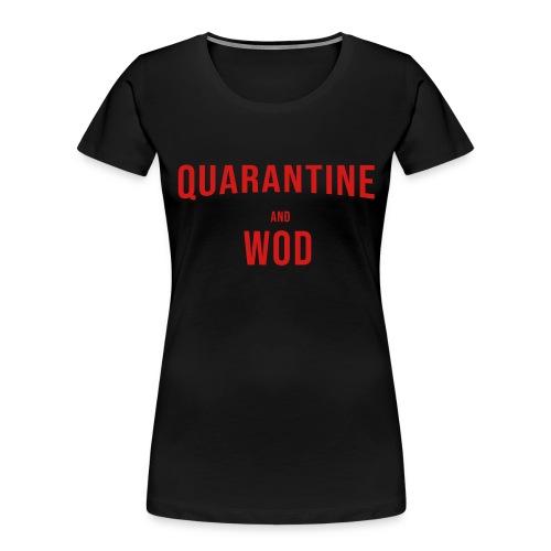 QUARANTINE & WOD - Women's Premium Organic T-Shirt