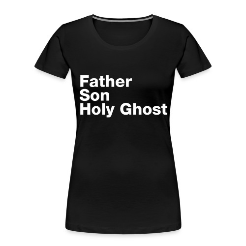 Father Son Holy Ghost - Women's Premium Organic T-Shirt