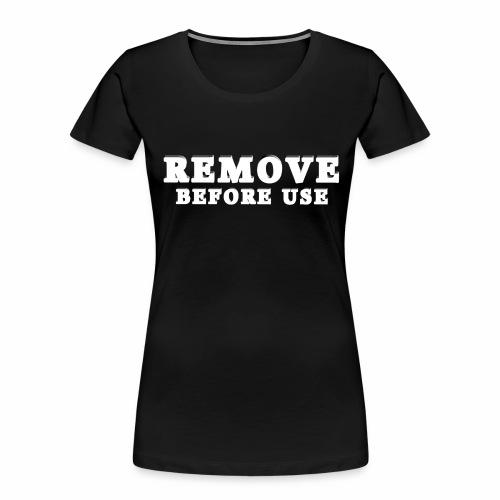 Remove Before Use for dark - Women's Premium Organic T-Shirt
