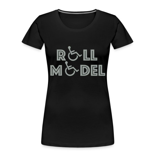 Every wheelchair users is a Roll Model - Women's Premium Organic T-Shirt