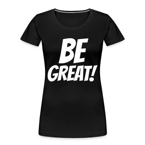 Be Great White - Women's Premium Organic T-Shirt