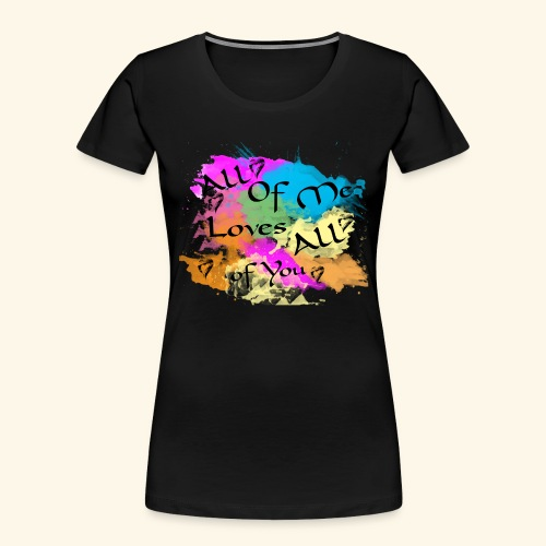 All of me loves all of you - Women's Premium Organic T-Shirt