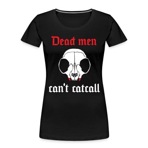 Dead men can't catcall - Women's Premium Organic T-Shirt