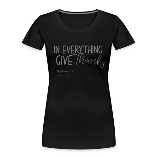 Give Thanks - Women's Premium Organic T-Shirt