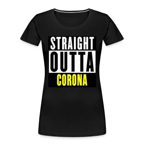 Straight Outta Corona - Women's Premium Organic T-Shirt