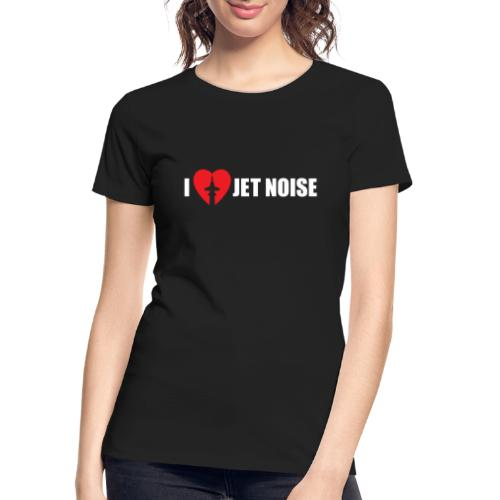 I Love Jet Noise Aviation Heart - Women's Premium Organic T-Shirt