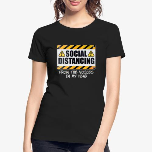 Social Distancing from the Voices In My Head - Women's Premium Organic T-Shirt