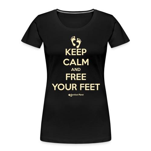 Keep Calm and Free Your Feet - Women's Premium Organic T-Shirt