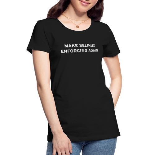 Make SELinux Enforcing Again - Women's Premium Organic T-Shirt