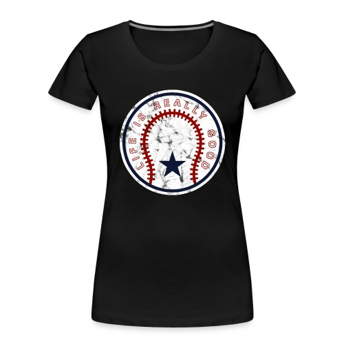 Life Is Really Good Baseball - Women's Premium Organic T-Shirt