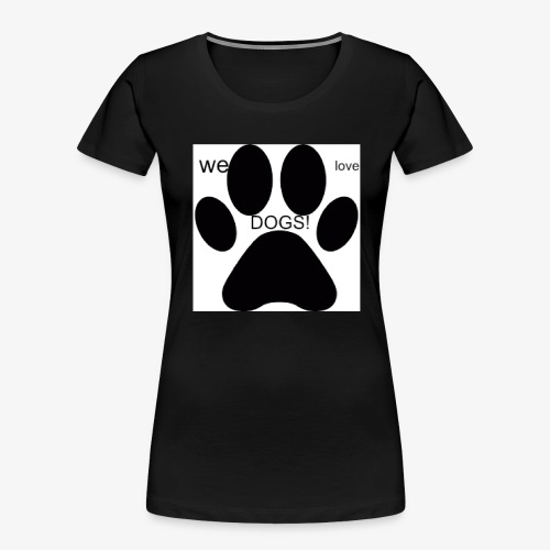 WE LOVE DOGS!!!!!!! - Women's Premium Organic T-Shirt