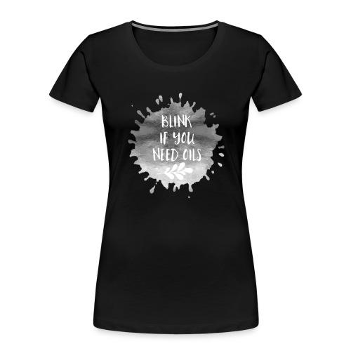 blink if you need oils - Women's Premium Organic T-Shirt