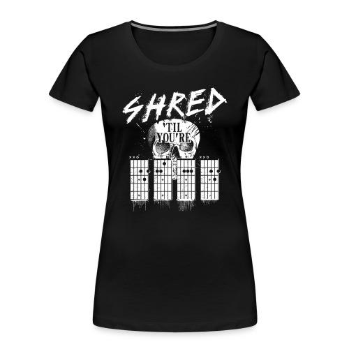 Shred 'til you're dead - Women's Premium Organic T-Shirt