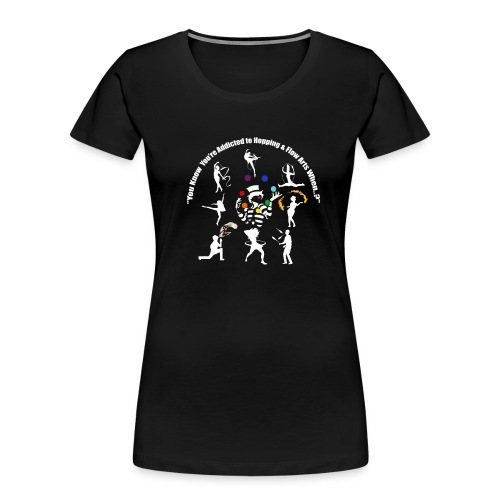You Know You're Addicted to Hooping - White - Women's Premium Organic T-Shirt