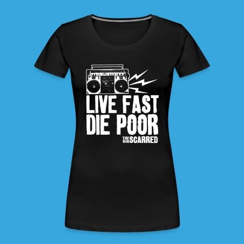 The Scarred - Live Fast Die Poor - Boombox shirt - Women's Premium Organic T-Shirt
