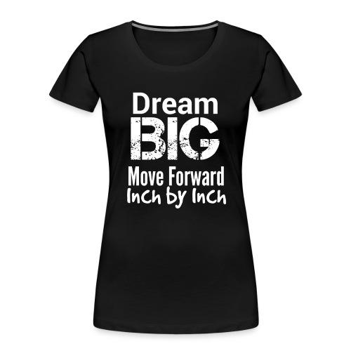 Dream Big - Motivational - Women's Premium Organic T-Shirt