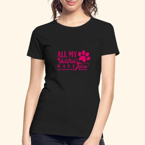 All of my Children Have Paws Design - Women's Premium Organic T-Shirt
