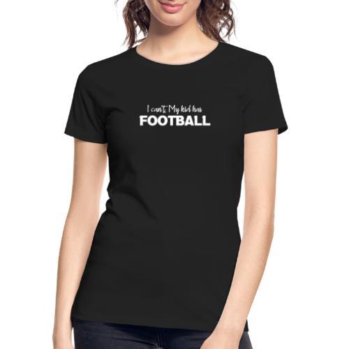 I Can't My Kid Has Football logo - Women's Premium Organic T-Shirt