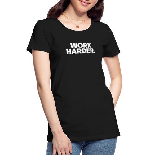 Work Harder distressed logo - Women's Premium Organic T-Shirt