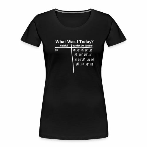 What Was I Today? - Women's Premium Organic T-Shirt
