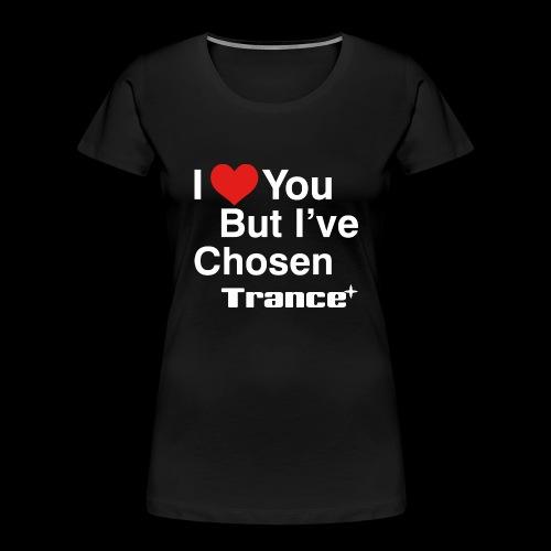 I Love You.. But I've Chosen Trance - Women's Premium Organic T-Shirt