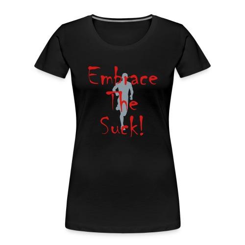 EMBRACE THE SUCK - Women's Premium Organic T-Shirt