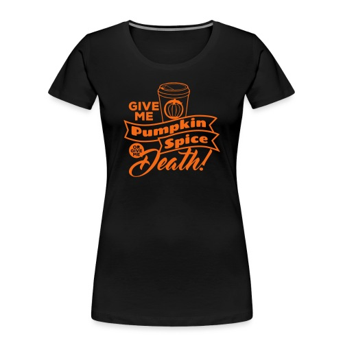 Pumpkin Spice Latte Fun - Women's Premium Organic T-Shirt